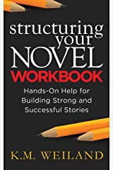Structuring Your Novel Workbook: Hands-On Help for Building Strong and Successful Stories (Helping Writers Become Authors Book 4) Kindle Edition