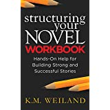 Structuring Your Novel Workbook: Hands-On Help for Building Strong and Successful Stories (Helping Writers Become Authors Boo