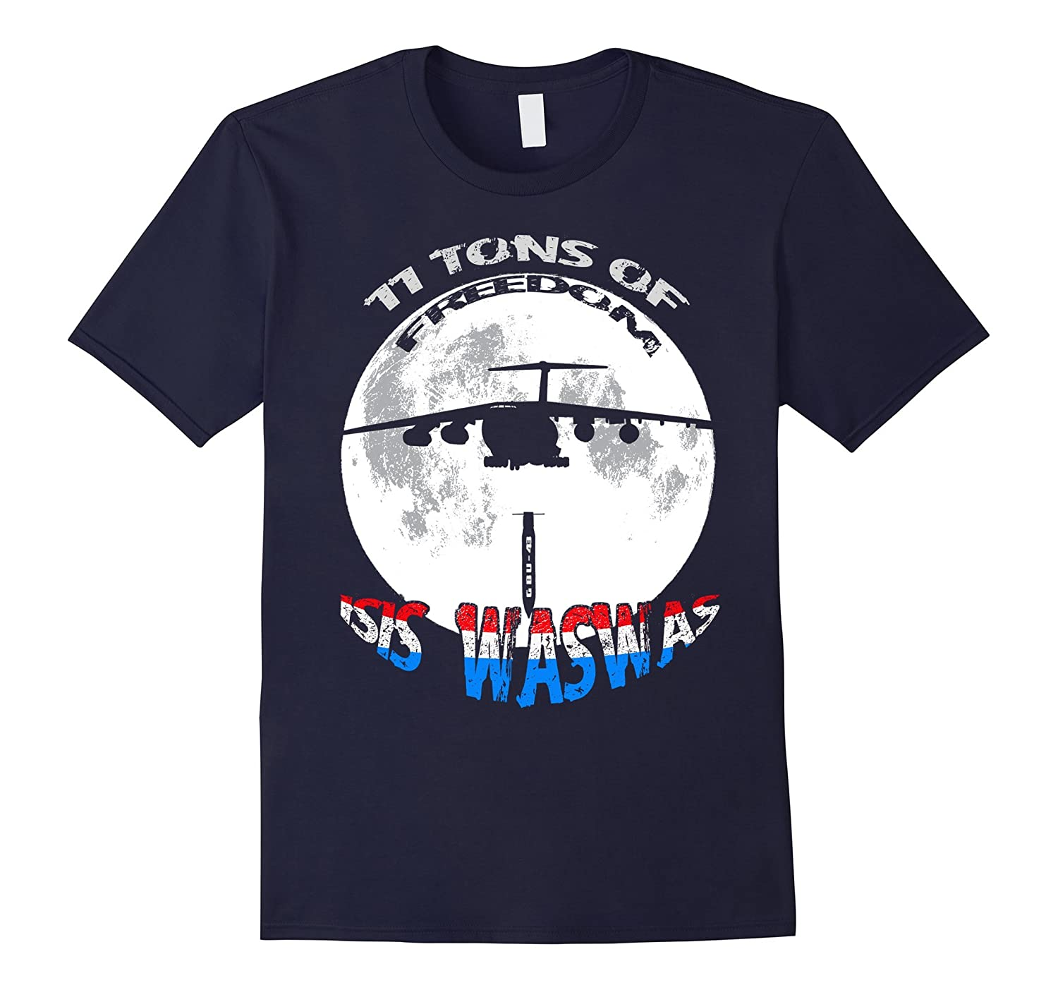 11 Tons of Freedom MOAB Shirt Isis WasWas T Shirt GBU-43