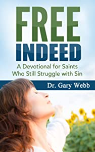 Free Indeed: A Devotional for Saints Who Still Struggle with Sin (Overcoming Habits & Strongholds - Transforming Your Mind - Addictions)