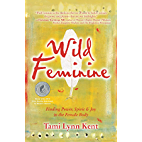 Wild Feminine: Finding Power, Spirit & Joy in the Female Body (English Edition)