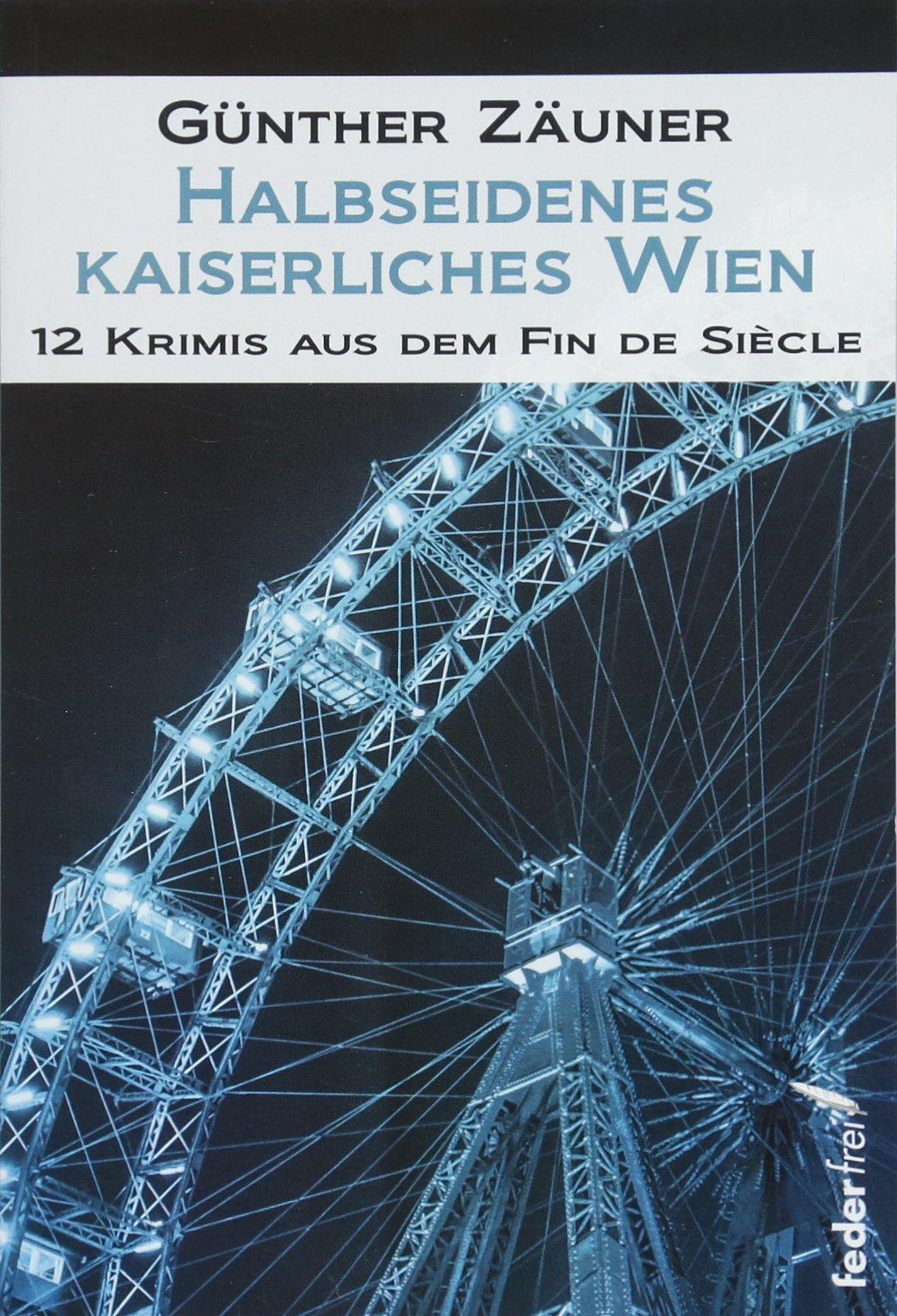 Halbseidenes kaiserliches Wien: 12 Krimis aus dem Fin de Siecle