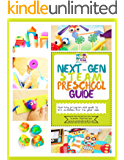 Next-Gen STEAM Preschool Guide: Year-long program and guide to 40+ activities for 3-6 year olds