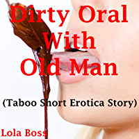 Dirty Oral With Old Man: (Taboo Short Erotica Story) (English Edition)