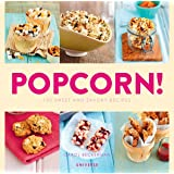 Popcorn!: 100 Sweet and Savory Recipes