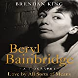 Beryl Bainbridge: Love by All Sorts of Means