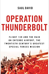 Operation Thunderbolt: Flight 139 and the Raid on Entebbe Airport, the Most Audacious Hostage Rescue Mission in History Kindle Edition