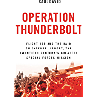 Operation Thunderbolt: Flight 139 and the Raid on Entebbe Airport, the Most Audacious Hostage Rescue Mission in History (English Edition)