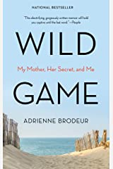Wild Game: My Mother, Her Secret, and Me Kindle Edition