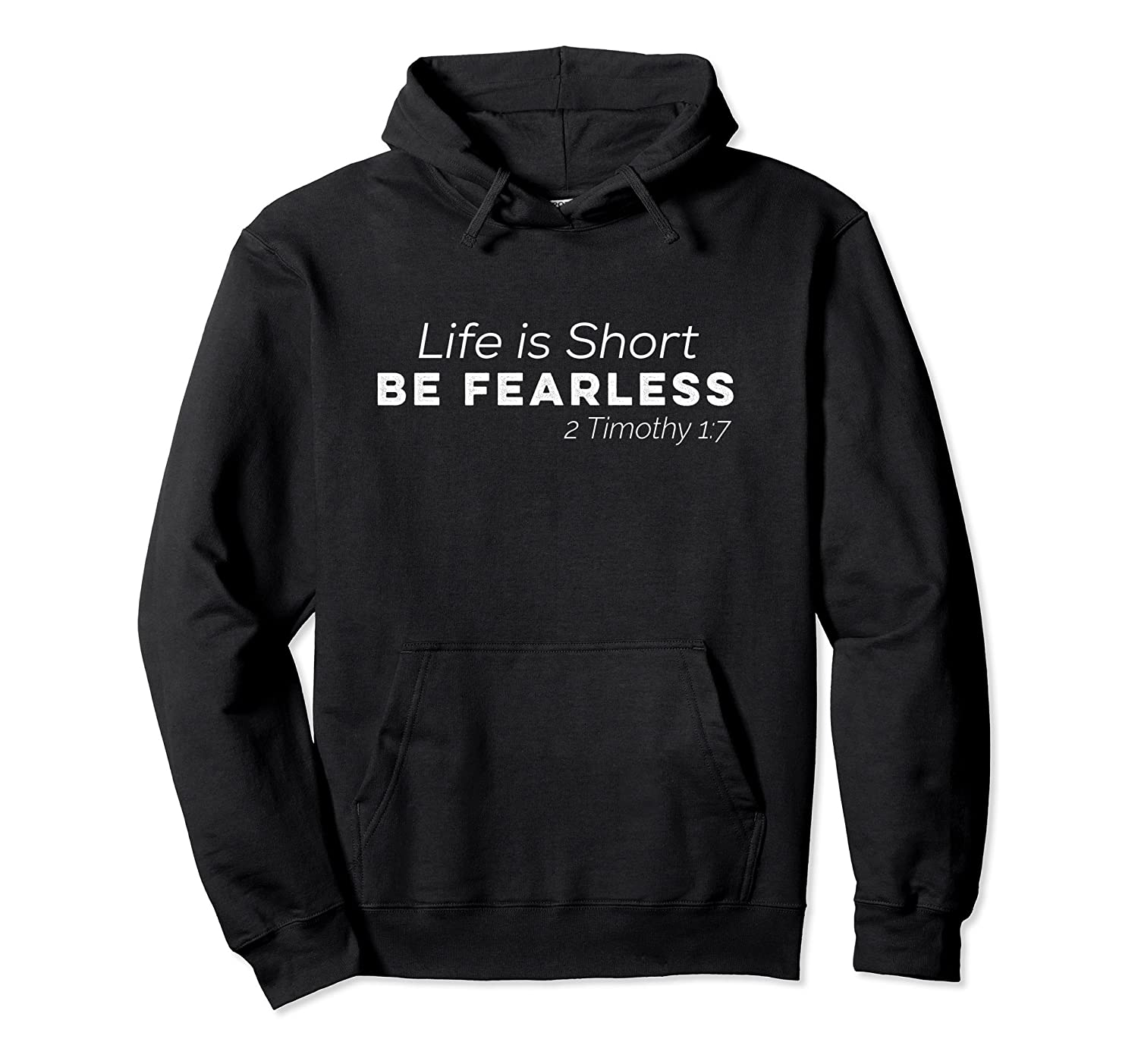 Life Is Short Be Fearless 2 Timothy 1:7 Hoodie-4LVS