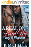 A Real One Loved Me: Icey & Phantom: A Standalone Love Story