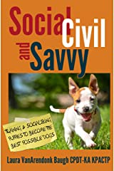 Social, Civil, and Savvy: Training & Socializing Puppies to Become the Best Possible Dogs (Training Great Dogs) Kindle Edition