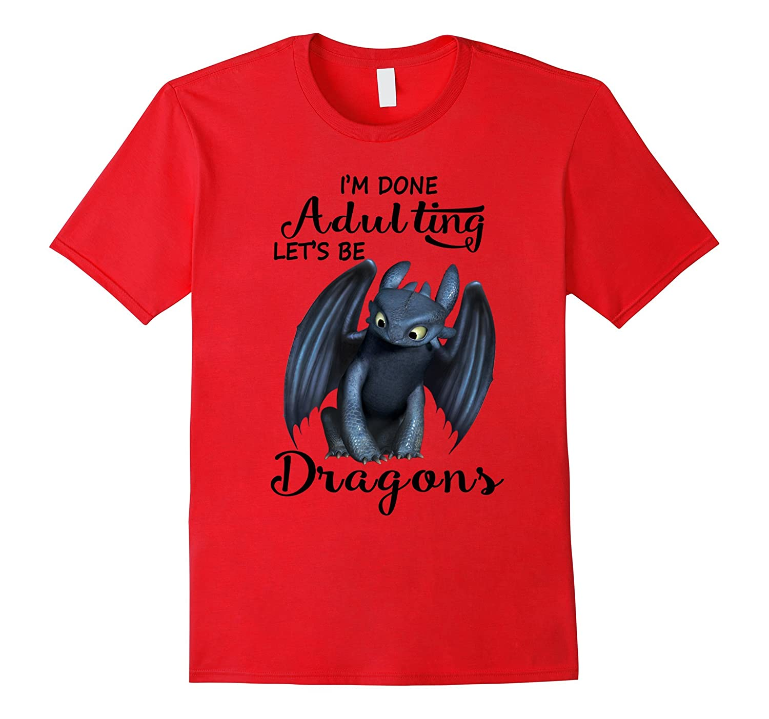 Im done adulting lets be dragons t shirt-RT
