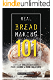 Real Bread Making 101: Artisan Bread Cookbook for Homemade Bakers