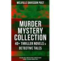 MURDER MYSTERY COLLECTION: 40+ Thriller Novels & Detective Tales (Including Uncle Abner Mysteries, Randolph Mason Schemes & Sir Henry Marquis Cases): The ... The Lost Lady, The Wrong Sign & many more