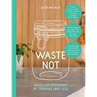 Waste Not: Make a Big Difference by Throwing Away Less