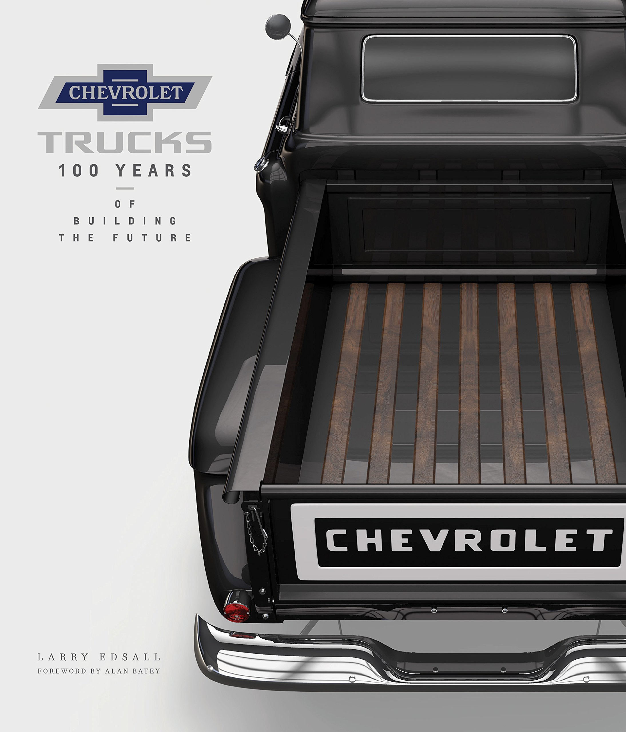 Chevrolet Trucks: 100 Years of Building the Future: Larry Edsall, Alan  Batey: 9780760352489: Amazon.com: Books