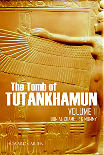 The Tomb of Tutankhamun: Volume II—Burial Chamber & Mummy (Expanded, Annotated