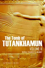 The Tomb of Tutankhamun: Volume II—Burial Chamber & Mummy (Expanded, Annotated) Kindle Edition