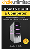 How to Build a Computer: The Best Beginner's Guide to Building Your Own PC from Scratch!