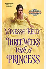 Three Weeks with a Princess (The Improper Princesses Book 2) Kindle Edition