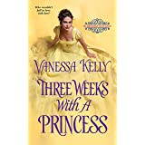 Three Weeks with a Princess (The Improper Princesses Book 2)