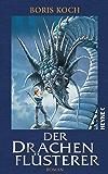 Der Drachenflüsterer: Roman (Die Drachenflüsterer-Serie 1)