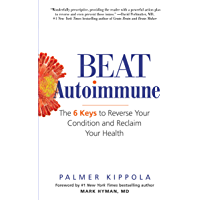 Beat Autoimmune: The 6 Keys to Reverse Your Condition and Reclaim Your Health