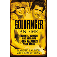 Goldfinger and Me: The Real Story of John Palmer, Britain's Most Powerful Gangster