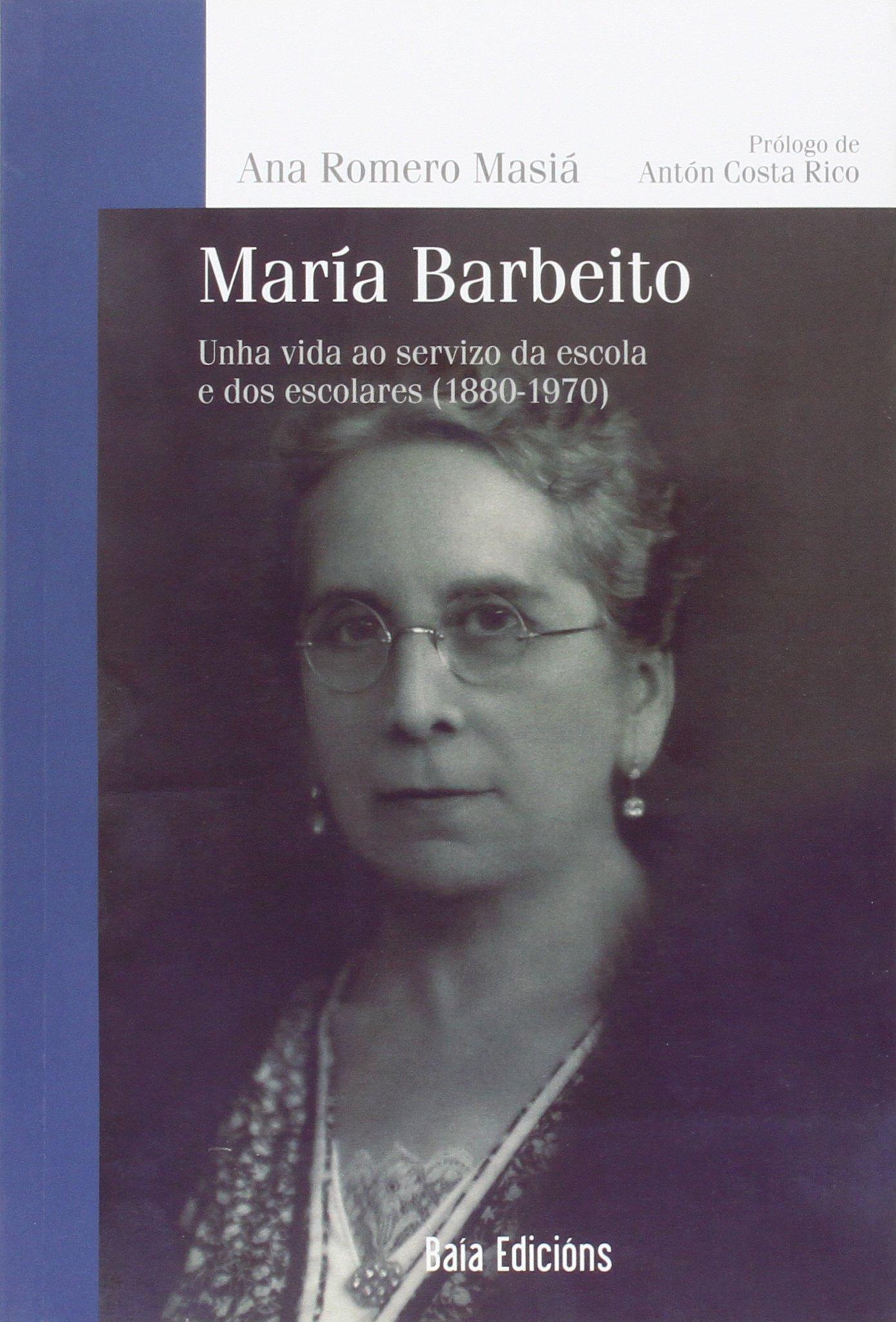 María Barbeito: Unha vida ao servizo da escola e dos escolares 1880-1970 Baía Ensaio: Amazon.es: Romero Masiá, Ana: Libros