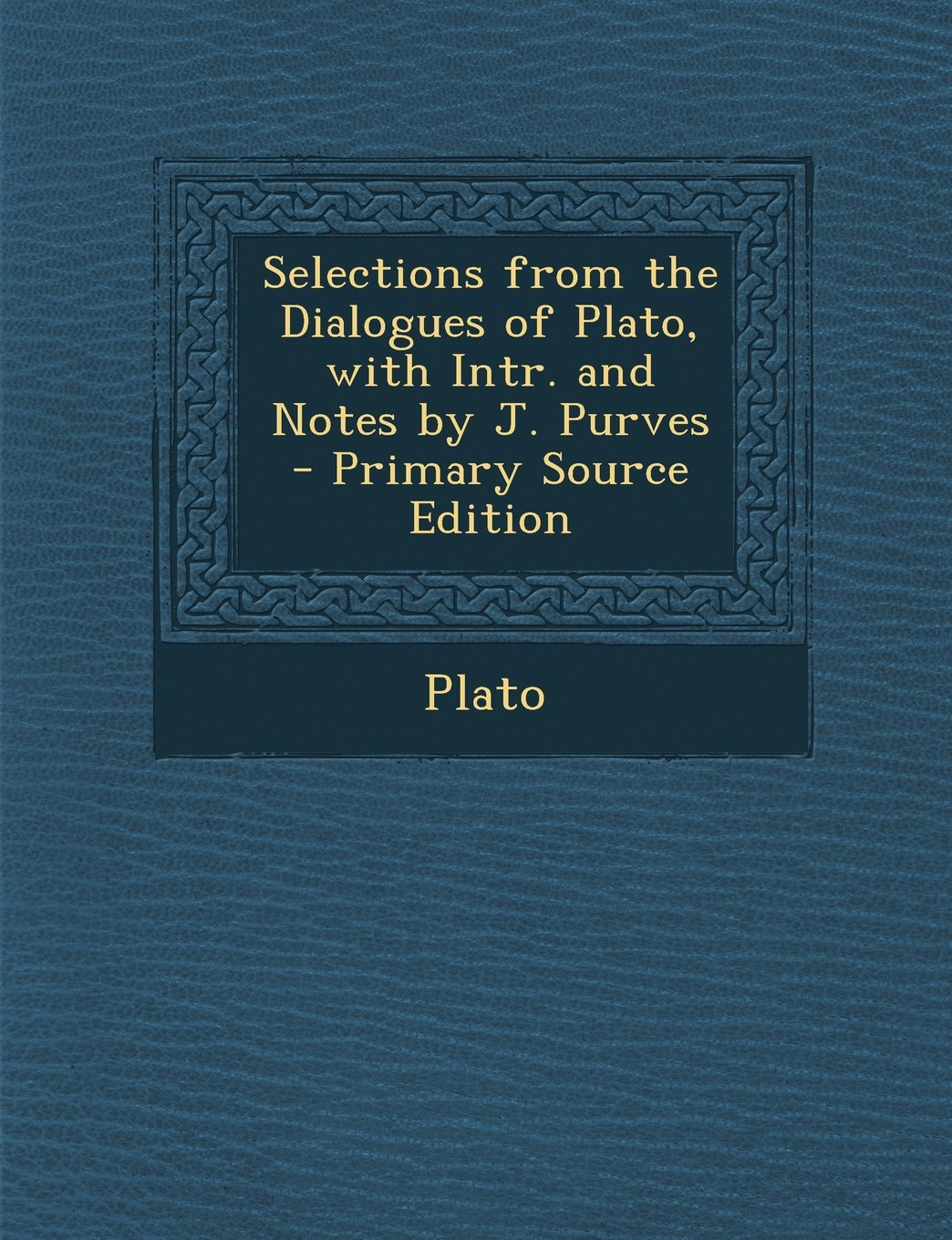 Selections from the Dialogues of Plato, with Intr. and Notes by J. Purves pdf