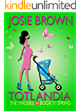 Totlandia: Book 7 (Contemporary Romance): The Twosies - Spring