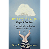 It's Okay to Laugh (Crying is Cool Too): A memoir about loving madly and letting go (English Edition)