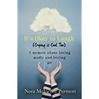 It's Okay to Laugh (Crying is Cool Too): A memoir about loving madly and letting go