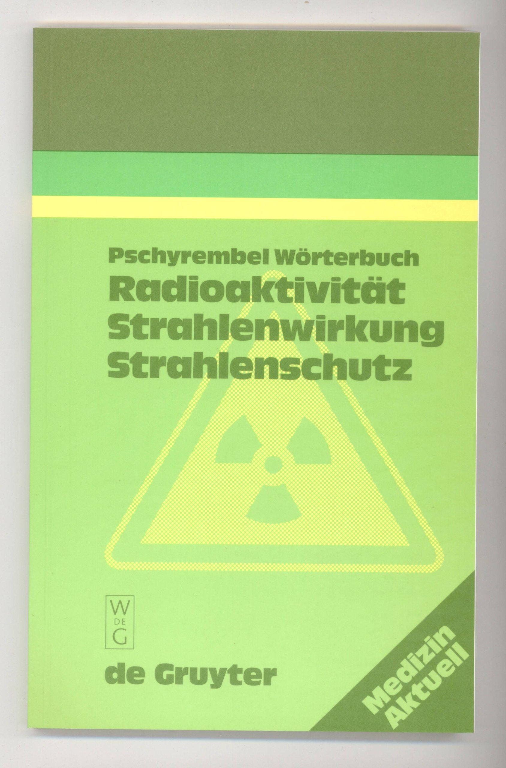 Pschyrembel-Wörterbuch Radioaktivität, Strahlenwirkung, Strahlenschutz