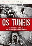 Os Túneis. A História Jamais Contada das Espetaculares Fugas Sob o Muro de Berlim