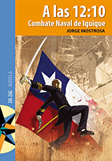 A las 12:10: Combate naval de Iquique (Spanish Edition)