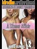 A Dinner Affair (Seducing Straight Women 9)