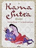 Le Kama Sutra illustré : Ananga-Ranga ; Le Jardin parfumé