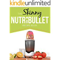 The Skinny NUTRiBULLET Recipe Book: 80+  Delicious & Nutritious Healthy Smoothie Recipes. Burn Fat,  Lose Weight and Feel Great!