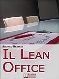 Il Lean Office. Il Modello della Produzione Snella per Ottimizzare i Processi di Gestione dell'Ufficio. (Ebook Italiano - Anteprima Gratis): Il Modello ... i Processi di Gestione dell'Ufficio