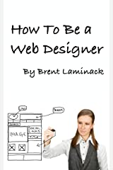 How to be a Web Designer Kindle Edition