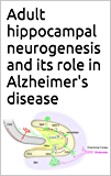 Adult hippocampal neurogenesis and its role in Alzheimer's disease