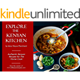 Explore the Kenyan Kitchen: Authentic Kenyan Recipes for the Home Cook