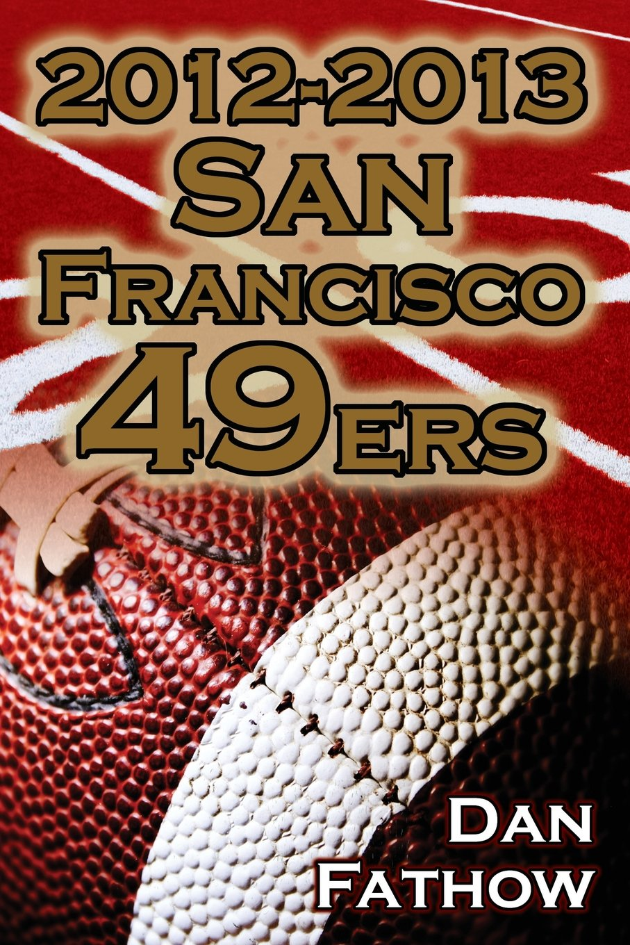 2012-2013 San Francisco 49ers - The Colin Kaepernick - Alex Smith Controversy & the Road to Super Bowl XLVII PDF