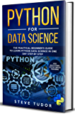 PYTHON FOR DATA SCIENCE: The Practical Beginner's Guide to Learn Python Data Science in One Day Step-By-Step (#2020 updated version | Effective Computer Programming) (English Edition)