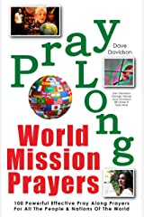 Pray Along World Mission Prayers: 100 Powerful & Effective Pray Along Prayers For All The Peoples & Nations Of The World Kindle Edition