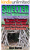 Shelter In The Wilderness: 15 Types Of Survival Shelters That Will Protect You From Wind, Cold And Humidity