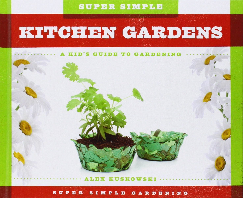 Super Simple Kitchen Gardens: a Kid\'s Guide to Gardening (Super ...