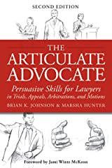 The Articulate Advocate: Persuasive Skills for Lawyers in Trials, Appeals, Arbitrations, and Motions Kindle Edition